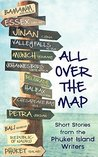 All Over The Map: Short Stories from the Phuket Island Writers (An Anthology of Short Stories Book 2)