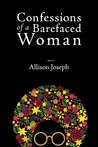 Confessions of a Barefaced Woman by Allison Joseph