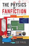 The Physics of Fanfiction by Ish Kaul