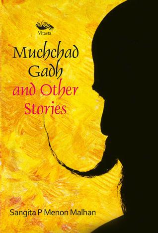 Muchchad Gadh and Other Stories by Sangita P. Menon Malhan