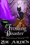 Frosting Disaster (Sweetland Witch)