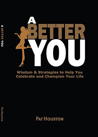 a-better-you-wisdom-strategies-to-help-you-celebrate-and-champion-your-life