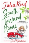 South Toward Home: Adventures and Misadventures in my Native Land