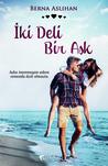 İki Deli Bir Aşk by Berna Aslıhan