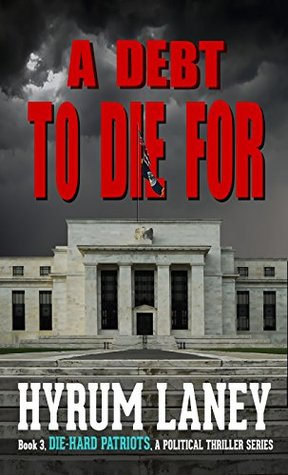 A Debt To Die For: The Die-Hard Patriots, a Political Thriller Series Book 3