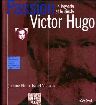 Passion Victor Hugo: La légende et le siècle