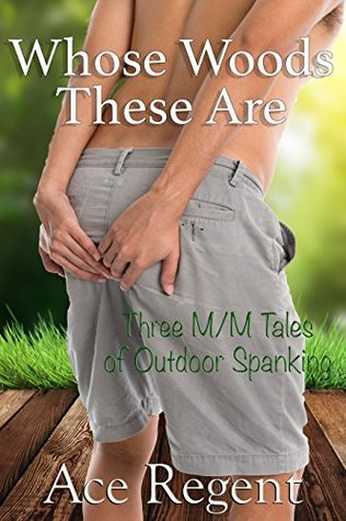 Whose Woods These Are: Three M/M Tales of Outdoor Spanking