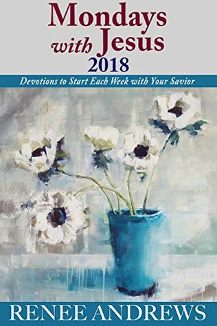 Mondays with Jesus 2018: Devotions to Begin Each Week of the Year