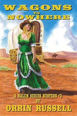 Wagons to Nowhere: A Balum Series Western #3