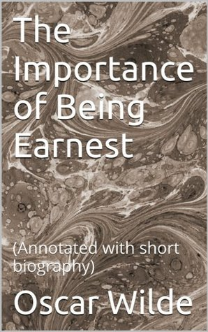 The Importance of Being Earnest: (Annotated with short biography)
