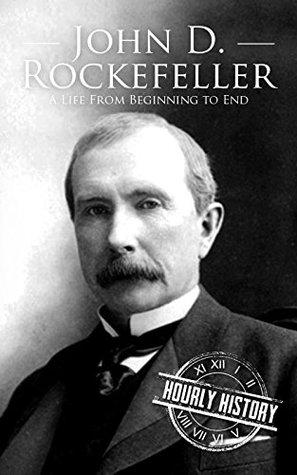 John D. Rockefeller: A Life From Beginning to End