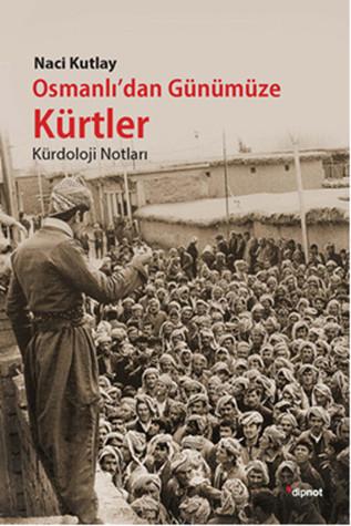 Osmanlı'dan Günümüze Kürtler: Kürdoloji Notları