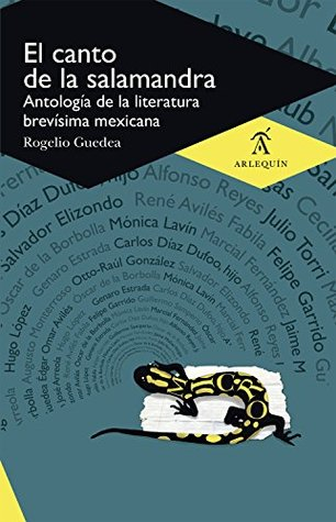 El canto de la salamandra: Antología de la literatura brevísima mexicana