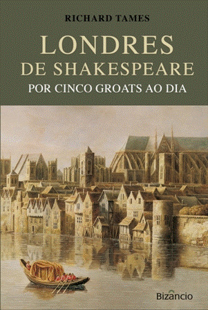 Londres de Shakespeare por Cinco Groats ao Dia