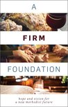 A Firm Foundation: Hope and Vision for a New Methodist Future
