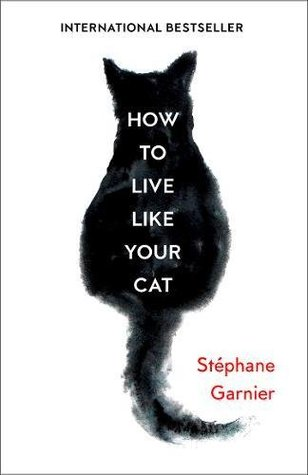 How To Live Like Your Cat por Stéphane Garnier