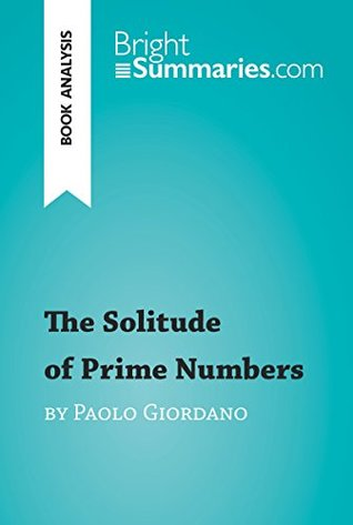 The Solitude of Prime Numbers by Paolo Giordano (Book Analysis): Detailed Summary, Analysis and Reading Guide (BrightSummaries.com)