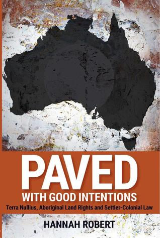 Paved with Good Intentions: Terra Nullius, Aboriginal Land Rights and Settler Colonial Law