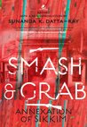 Smash And Grab: Annexation Of Sikkim