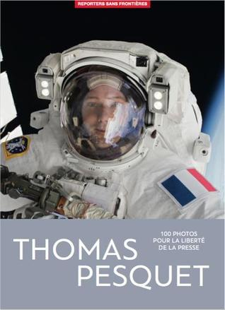 Thomas Pesquet 100 photos pour la liberté de la presse por Thomas Pesquet, Reporters Sans Frontières