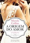 A Origem do Amor by Manda Collins