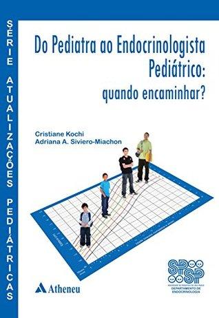 Série Atualizações Pediátricas - SPSP - Do Pediatra aoo Endocrinologista Pediátrico: quando encaminhar