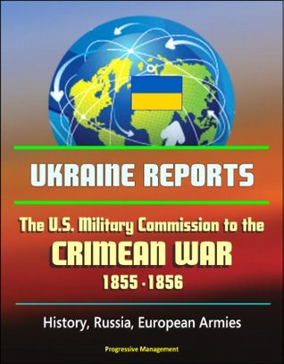 Ukraine Reports: The U.S. Military Commission to the Crimean War, 1855-1856 - History, Russia, European Armies
