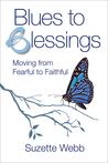 Blues to Blessings:Moving from Fearful to Faithful