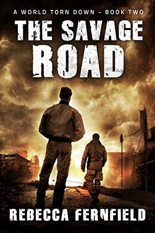 The Savage Road: A post-apocalyptic survival thriller (A World Torn Down Book 2)