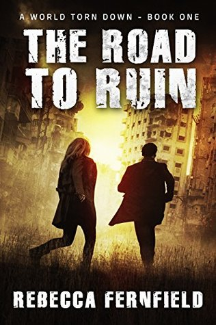 The Road to Ruin: A post-apocalyptic survival thriller (A World Torn Down Book 1)