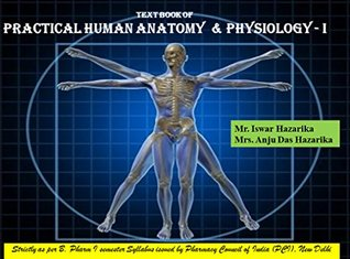 Text book of Practical Human Anatomy and Physiology-I: strictly as per B. Pharm I semester syllabus issues by Pharmacy Council of India (PCI), New Delhi