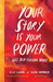 Your Story Is Your Power by Elle Luna