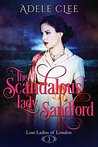 The Scandalous Lady Sandford by Adele Clee