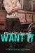 Want It (Wolfshead Whiskey #2)