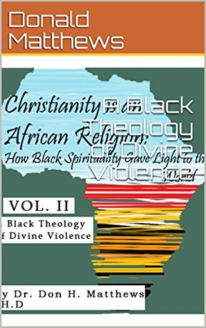 A Black Theology of Divine Violence (Christianity is an African Religion Book 2)