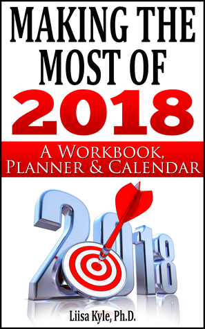 Making the Most of 2018:  A Workbook, Planner, and Calendar