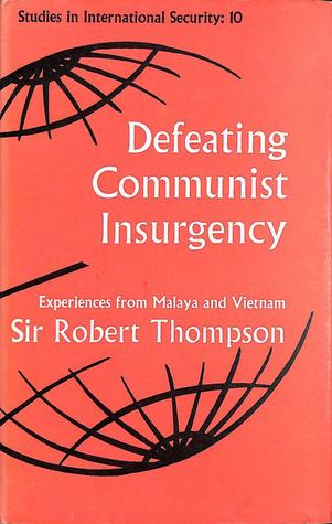 Defeating Communist Insurgency: The Lessons of Malaya and Vietnam, Thompson, Sir Robert