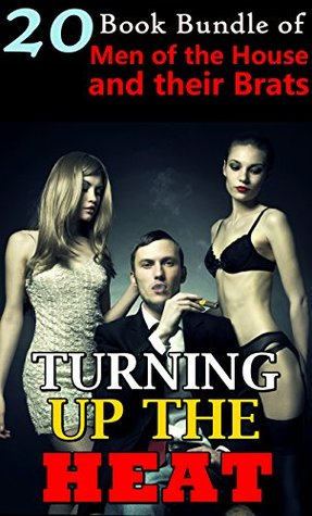 Turning Up The Heat : (20 Book Bundle of Men of the House and Their Brats)