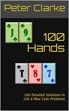 100 Hands: 100 Detailed Solutions to 100 6-Max Cash Problems