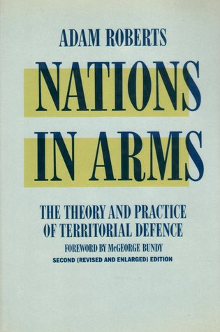 Nations In Arms: The Theory And Practice Of Territorial Defence