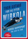 Før og etter Wirkola: Norsk hoppsport fra 1940 til 1990