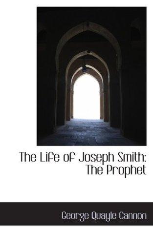 The Life of Joseph Smith: The Prophet
