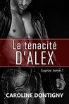 La ténacité d'Alex by Caroline Dontigny