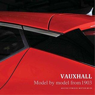 Vauxhall: Model by Model from 1903 (Eric Dymock Motor Books)