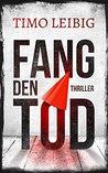 Fang den Tod by Timo Leibig
