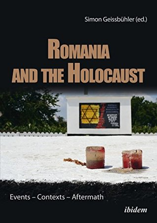 Romania and the Holocaust: Events – Contexts – Aftermath