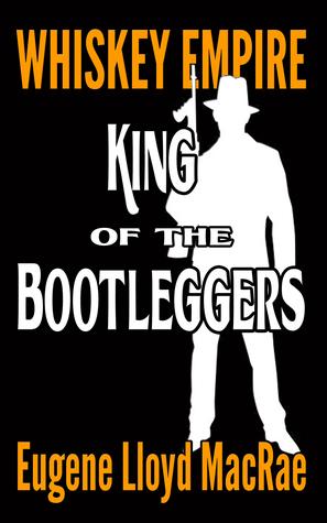 King of the Bootleggers (Whiskey Empire) (Volume 1)
