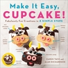 Make It Easy, Cupcake: Fabulously Fun Creations in 4 Simple Steps