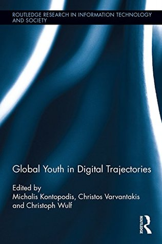 Global Youth in Digital Trajectories (Routledge Research in Information Technology and Society)