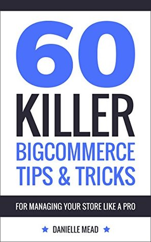 60 Killer BigCommerce Tips & Tricks for Managing Your Store Like a Pro
